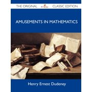 Amusements in Mathematics - The Original Classic Edition (Paperback)