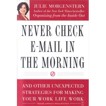 Never Check E Mail In The Morning  And Other Unexpected Strategies For Making Your Work Life Work