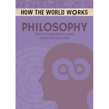 How the World Works: Philosophy : From the Ancient Greeks to Great Thinkers of Modern Times (Oc Times)