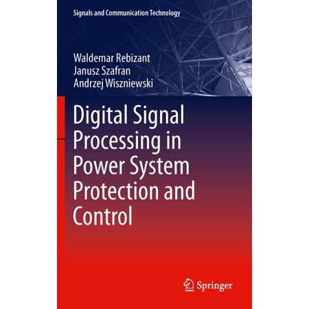 Digital Signal Processing in Power System Protection and Control -