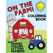 On The Farm Coloring Book Fun With Shapes Colors Numbers Letters : Big Activity Workbook for Toddlers & Kids Ages 1-5 for Preschool or Kindergarten Prep (Paperback)