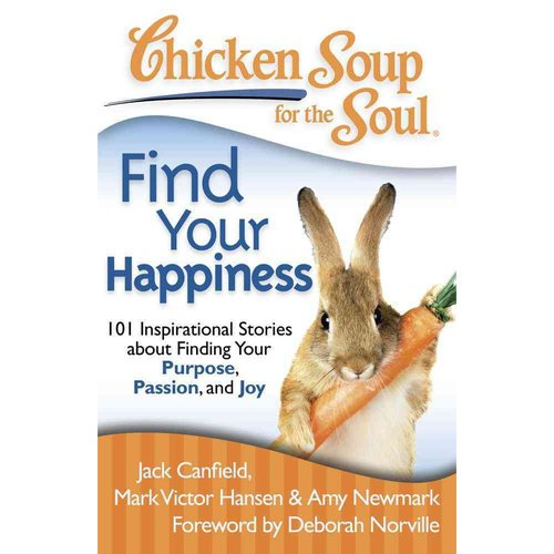 Chicken Soup for the Soul Find Your Happiness: 101 Stories About Finding Your Purpose, Passion, and Joy