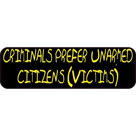Citizen Sticker (10in x 3in Criminals Prefer Unarmed Citizens (Victims) Bumper Sticker Vinyl Window Decal )