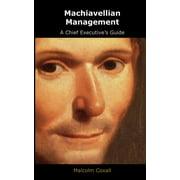 Machiavellian Management : A Chief Executives Guide