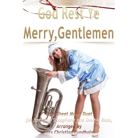 God Rest Ye Merry, Gentlemen Pure Sheet Music Duet for Baritone Saxophone and Double Bass, Arranged by Lars Christian Lundholm - eBook ()