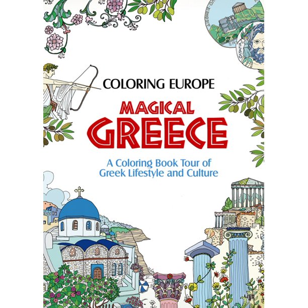 Coloring Europe: Magical Greece : A Coloring Book Tour of Greek Lifestyle and Culture