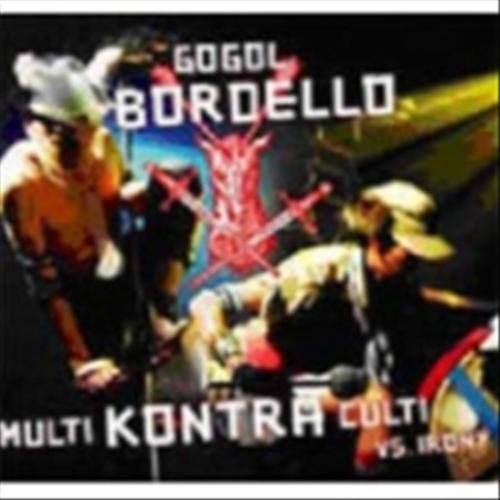 Multi Kontra Culti Vs. Irony Gogol Bordello Multi K...