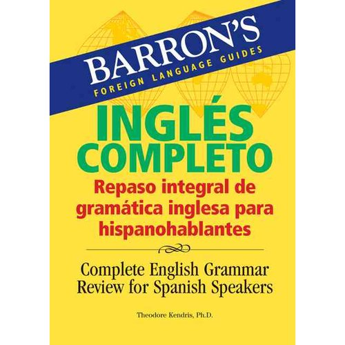 Ingles Completo/ Complete English: Repaso Integral De La Gramatica Inglesa Para Hispanohablantes/ Complete English Grammar Review for Spanish Speakers