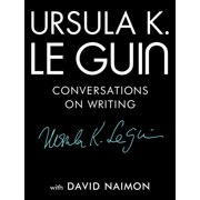 Ursula K. Le Guin : Conversations on Writing
