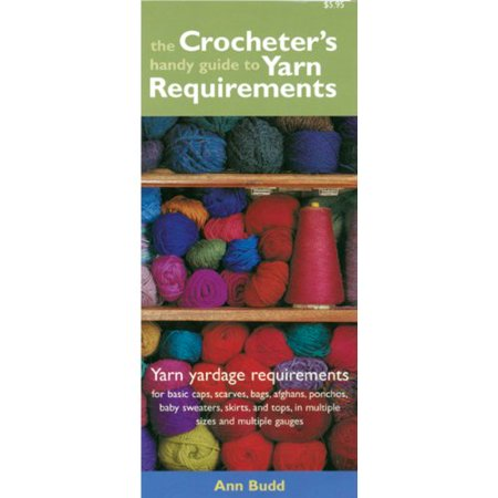 The Crocheter's Handy Guide To Yarn Requirements- ()