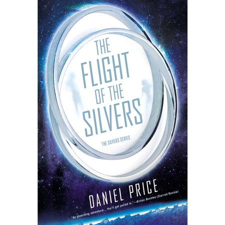 The Flight Of The Silvers   The Silvers Book One