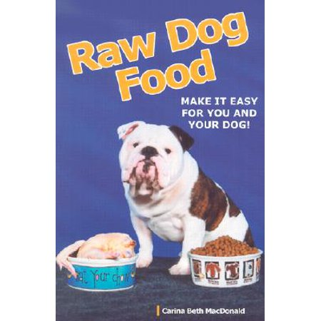 Raw Dog Food : Making It Work for You and Your