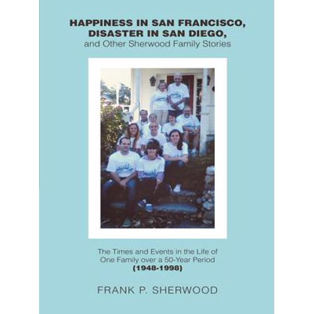 Happiness in San Francisco, Disaster in San Diego, and Other Sherwood Family Stories -