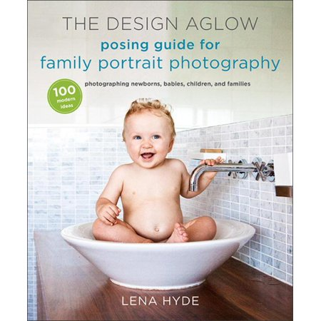 The Design Aglow Posing Guide for Family Portrait Photography (Paperback) - Family Of 4 Photo Ideas