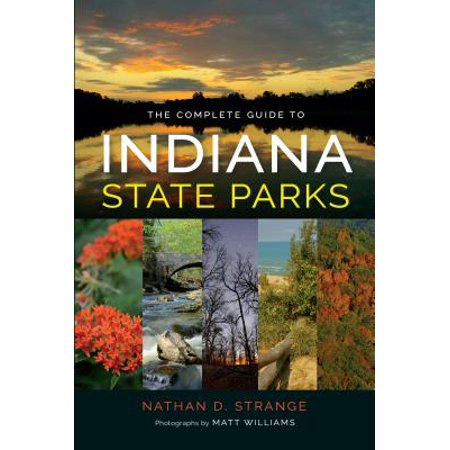 The complete guide to indiana state parks: