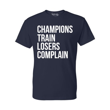 Champions Train Losers Complain Mens Womens T-Shirt