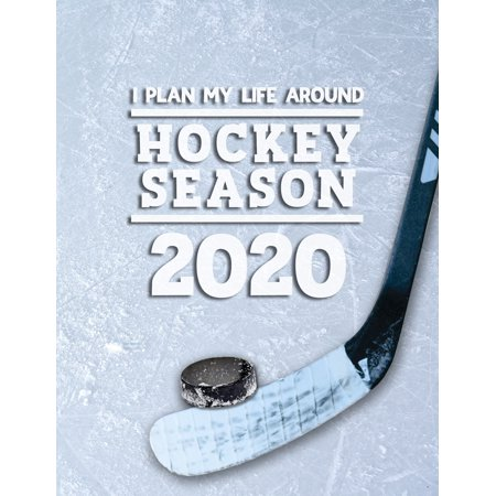 I Plan My Life Around Hockey Season 2020: Weekly & Monthly Sports Planner for Hockey Players (Hockey Players Pretend They Re Not Hurt)