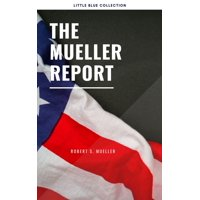 The Mueller Report: Report on the Investigation into Russian Interference in the 2016 Presidential Election - eBook