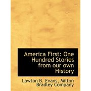 America First : One Hundred Stories from Our Own History
