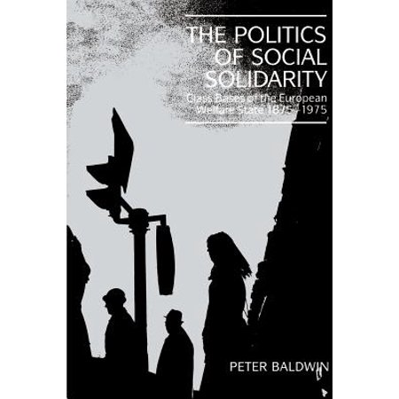 The Politics of Social Solidarity : Class Bases of the European Welfare State, 1875 - 1.875 Base