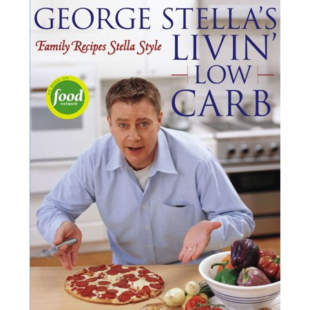 George Stella's Livin' Low Carb : Family Recipes Stella