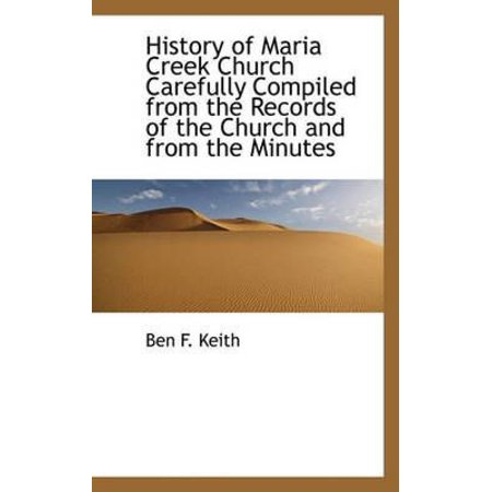 History of Maria Creek Church Carefully Compiled from the Records of the Church and from the Minutes - image 1 of 1