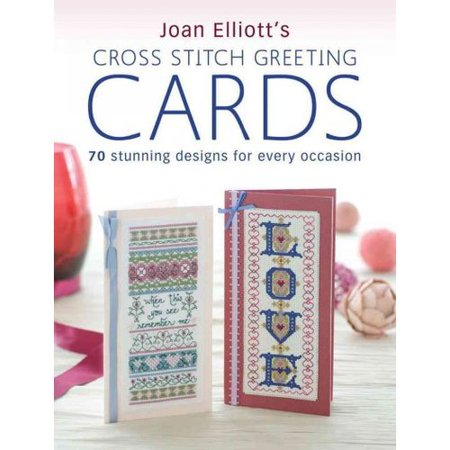 Joan Elliott's Cross Stitch Greeting Cards: 70 Stunning Designs for Every Occasion