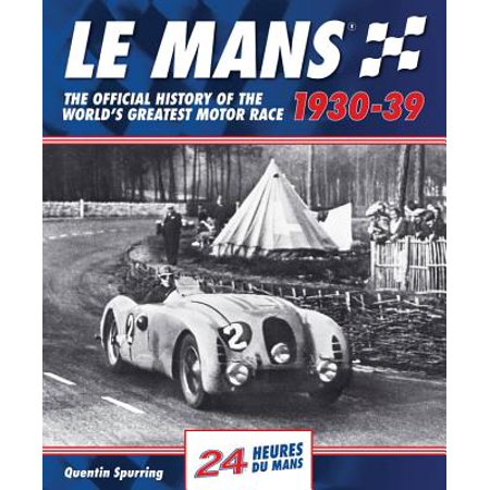 Le Mans 1930-39 : The Official History Of The World's Greatest Motor Race (Le Mans Spurring)