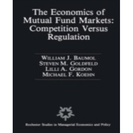 The Economics of Mutual Fund Markets: Competition Versus Regulation (Rochester Studies in Managerial Economics and Policy) - image 1 of 1