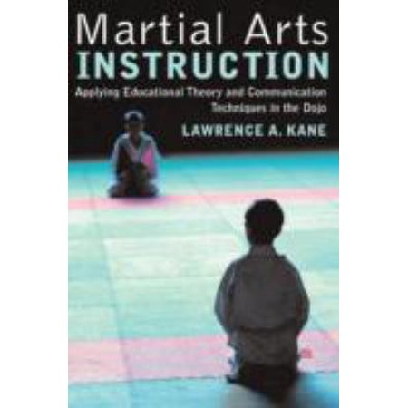 Martial Arts Instruction  Applying Educational Theory And Communication Techniques In The Dojo