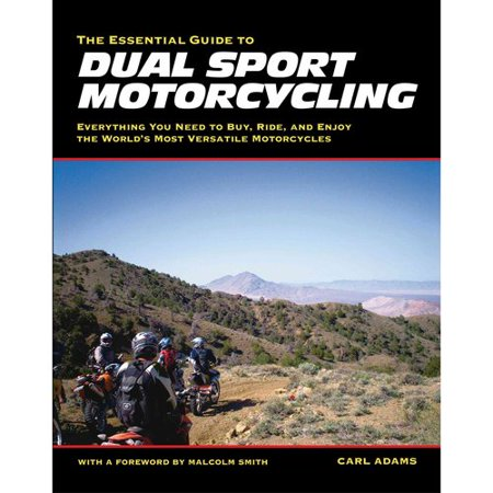The Essential Guide To Dual Sport Motorcycling  Everything You Need To Buy  Ride  And Enjoy The Worlds Most Versatile Motorcycles