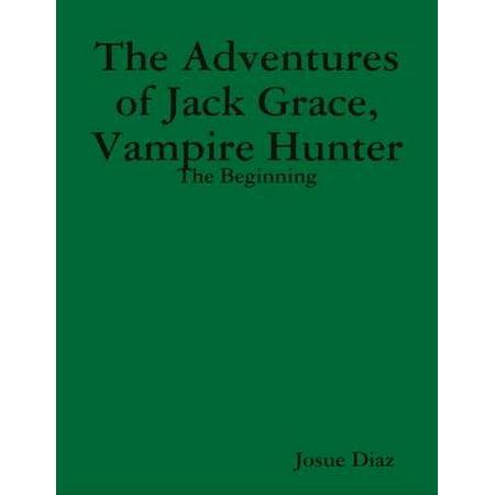 The Adventures of Jack Grace, Vampire Hunter: The Beginning - eBook (Vampire Hunter Outfit)