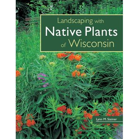 Landscaping with Native Plants of Wisconsin (Native Plants Of Wisconsin)