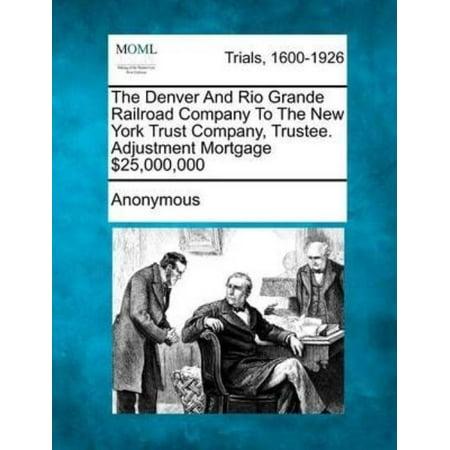 The Denver And Rio Grande Railroad Company To The New York Trust Company  Trustee  Adjustment Mortgage  25 000 000