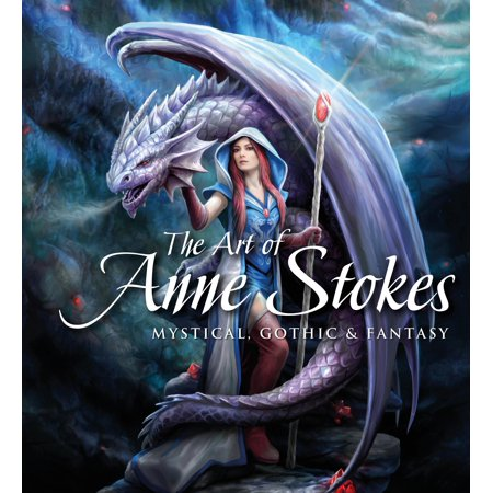 The Art of Anne Stokes : Mystical, Gothic & Fantasy (Mystical Flame)