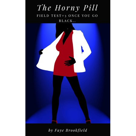 - The Horny Pill: Field Test #3 Once You Go Black - eBook
