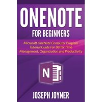 OneNote For Beginners: Microsoft OneNote Computer Program Tutorial Guide For Better Time Management, Organization and Productivity (Paperback)