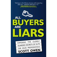 All Buyers Are Liars: Exposing The Closely Guarded Secrets of Elite Car Sales Professionals (Paperback)