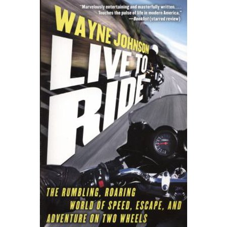 Live To Ride  The Rumbling  Roaring World Of Speed  Escape  And Adventure On Two Wheels