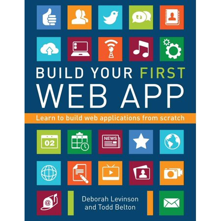 Build Your First Web App : Learn to Build Web Applications from