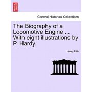 The Biography of a Locomotive Engine ... with Eight Illustrations by P. Hardy.