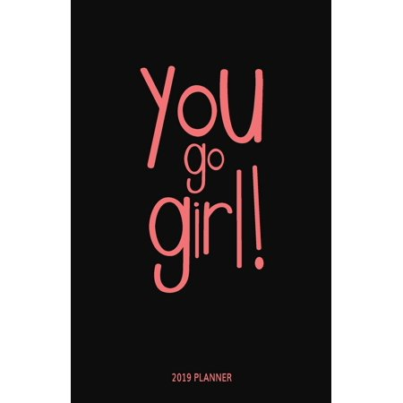 2019 Planner: You Go Girl! - New Years Goals Motivational Calendar Planner with Trackers and Inspiration for a Kick Ass (Small Size) (Come On Girl Shake That Ass For Me)