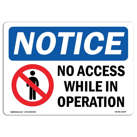 - OSHA Notice Sign - No Access While In Operation | Choose from: Aluminum, Rigid Plastic or Vinyl Label Decal | Protect Your Business, Construction Site, Warehouse & Shop Area |  Made in the USA