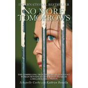 No More Tomorrows : The Compelling True Story of an Innocent Woman Sentenced to Twenty Years in a Hellhole Bali Prison