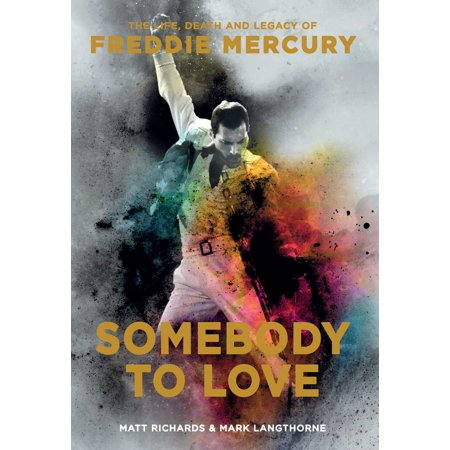 Somebody to Love : The Life, Death, and Legacy of Freddie