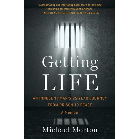 Getting Life : An Innocent Man's 25-Year Journey from Prison to Peace: A Memoir
