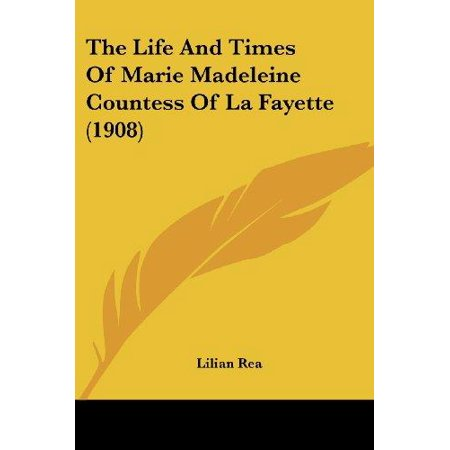 The Life And Times Of Marie Madeleine Countess Of La Fayette  1908