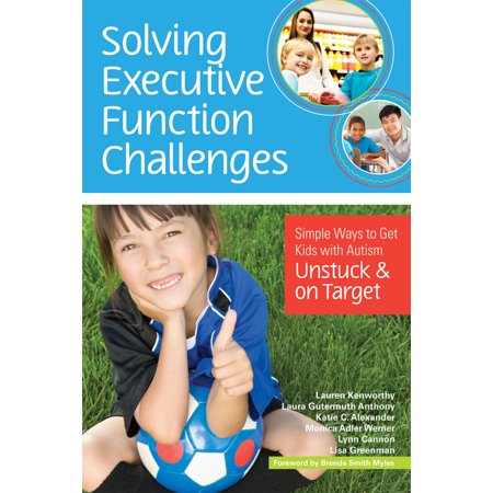 Solving Executive Function Challenges : Simple Ways to Get Kids with Autism Unstuck and on