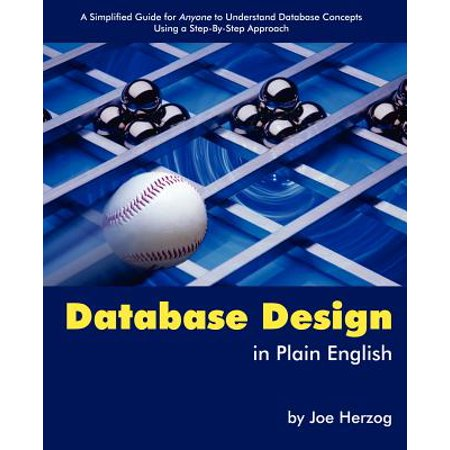 Database Design in Plain English : A Simplified Guide for Anyone to Understand Database Concepts Using a Step-By-Step