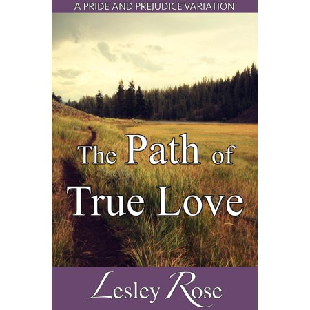 The Path of True Love: A Darcy and Elizabeth Pride and Prejudice Variation -
